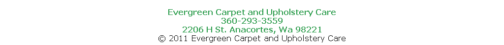 Evergreen Carpet and Upholstery Care 360-293-3559 2206 H St. Anacortes, Wa 98221 © 2011 Evergreen Carpet and Upholstery Care